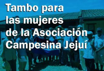 Tambo para las mujeres de la Asociación Campesina Jejuí